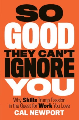 so_good_they_cant_ignore_you