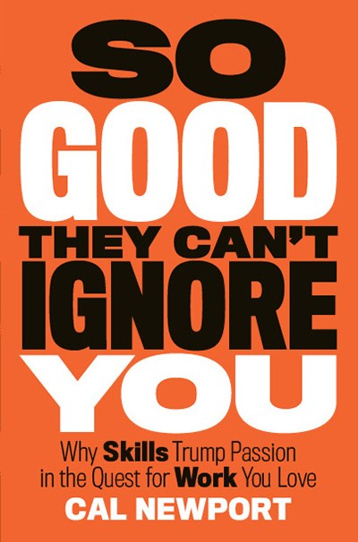 Be so Good they can't ignore you por Cal Newport